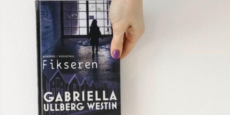 gabriella ullberg westin fikseren mordene i hudiksvall harpercollinsnordic anmeldelse kulturmor